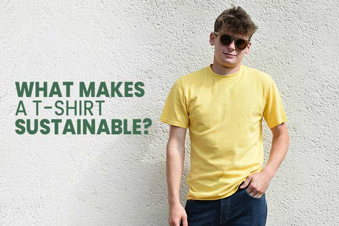 what makes a t-shirt sustainable
